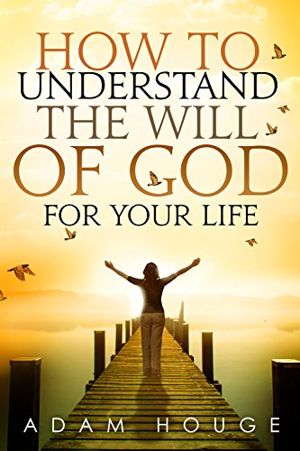 How to Understand the Will of God for Your Life by [Adam Houge]
