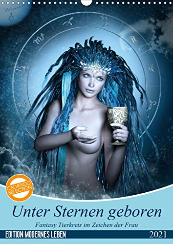 Unter Sternen geboren - Fantasy Tierkreis im Zeichen der Frau (Wandkalender 2021 DIN A3 hoch)