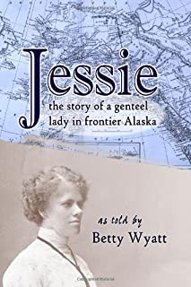 Jessie: the Story of a Genteel Lady in Frontier Alaska