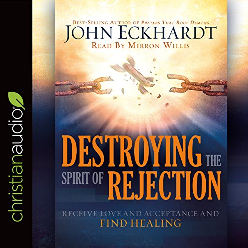 Destroying the Spirit of Rejection     Receive Love and Acceptance and Find Healing              By:                                                                                                                                 John Eckhardt                               Narrated by:                                                                                                                                 Mirron Willis                      Length: 6 hrs and 40 mins     209 ratings     Overall 4.7