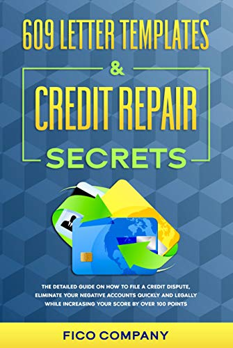 609 LETTER TEMPLATES & CREDIT REPAIR SECRETS: The Detailed Guide on How To File a Credit Dispute, Eliminate Your Negative Accounts Quickly and Legally ... Score by Over 100 Points (English Edition)