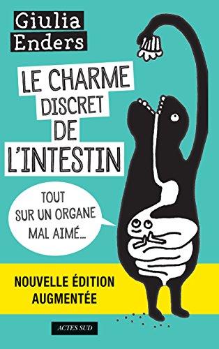 Le Charme discret de l'intestin (édition augmentée): Tout sur un organe mal aimé (Essais Sciences) (French Edition)