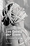 Das Gesetz der Szene: Genderkritik, Performance Art und zweite Öffentlichkeit in der späten DDR (Studien zur visuellen Kultur, Bd. 26)