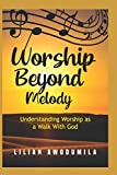 Worship Beyond Melody.: Understanding worship as a walk with God.