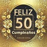 Feliz 50 Cumpleaños libro de visitas: Libro de firmas para poner fotos y recuerdos. Decoración fiesta cumpleaños 50 años. Regalos originales para hombres y mujeres.
