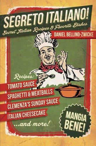 Book: Segreto Italiano - Secret Italian Recipes & Favorite Dishes by Daniel Bellino Zwicke