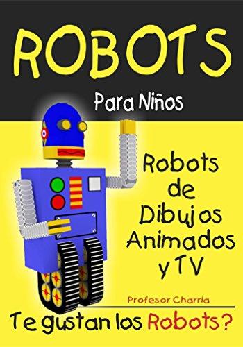 Robots de Dibujos Animados y TV (Robots para Niños nº 3) (Spanish Edition)