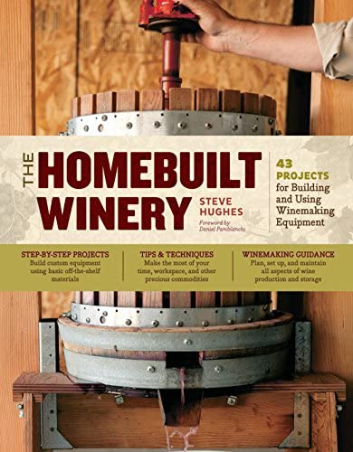 The Homebuilt Winery 43 Projects for Building and Using Winemaking Equipment product image