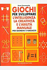 Giochi per sviluppare l'intelligenza, la creatività e l'abilità manuale Copertina flessibile