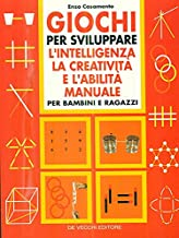 Giochi per sviluppare l'intelligenza, la creatività e l'abilità manuale