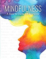 Mindfulness: A How-To Guide for Everyone