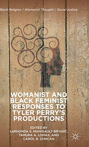 Womanist and Black Feminist Responses to Tyler Perry's Productions (Black Religion/Womanist Thought/Social Justice)
