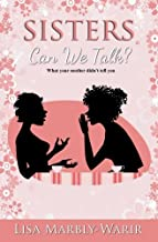Sisters Can We Talk?: What our mothers didn't tell us