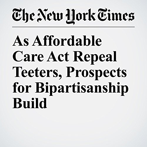 As Affordable Care Act Repeal Teeters, Prospects for Bipartisanship Build copertina