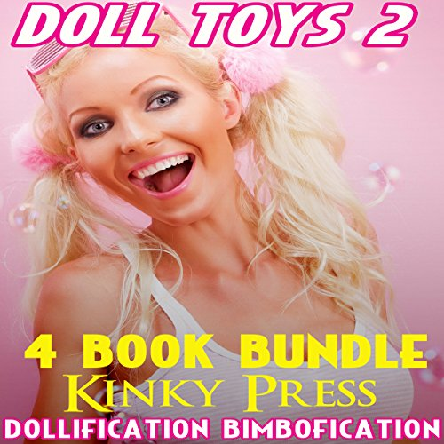 Doll Toys 2: 4 Book Bundle of Dollification Bimbofication Taboo Fetish audiobook cover art