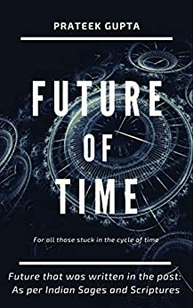 Future of Time: Future That Was Written In The Past: As Per Indian Sages And Scriptures by [Prateek Gupta]