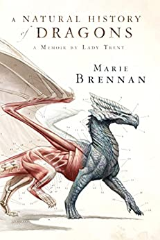 A Natural History of Dragons: A Memoir by Lady Trent by [Marie Brennan]