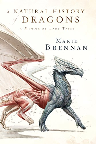 A Natural History of Dragons: A Memoir by Lady Trent (English Edition)