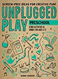 Unplugged Play: Preschool: 233 Activities & Games for Ages 3-5