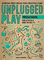 Unplugged Play - Preschool: 233 Activities & Games for Ages 3-5