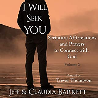 I Will Seek You     Scripture Affirmations and Prayers to Connect with God, Volume 2              By:                                                                                                                                 Jeff Barrett,                                                                                        Claudia Barrett                               Narrated by:                                                                                                                                 Trevor Thompson                      Length: 2 hrs     4 ratings     Overall 5.0