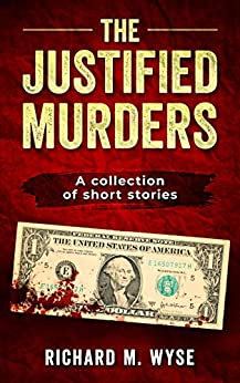 The Justified Murders: A Short Story Collection by [Richard M. Wyse]