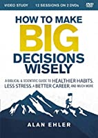 How to Make Big Decisions Wisely Video Study: A Biblical and Scientific Guide to Healthier Habits, Less Stress, a Better Career, and Much More [DVD]
