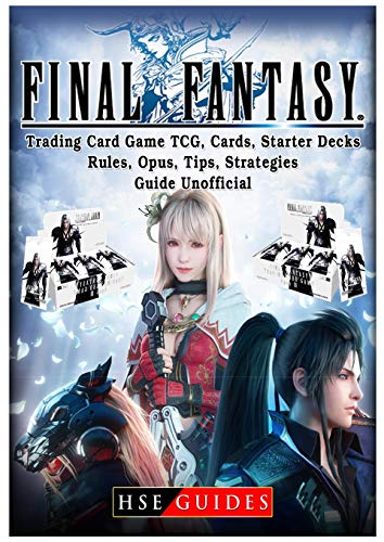Final Fantasy Trading Card Game TCG, Cards, Starter Decks, Rules, Opus, Tips, Strategies, Guide Unofficial