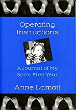 Operating Instructions: A Journal of My Son's First Year 1st edition by Lamott, Anne (1993) Hardcover