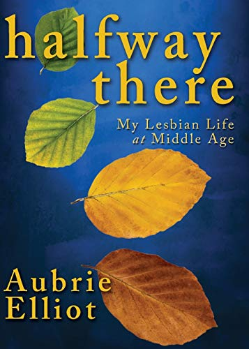 Halfway There: My Lesbian Life at Middle Age