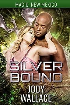 Silver Bound: Dragons of Tarakona (Magic, New Mexico Book 12) by [Jody Wallace, SE Smith]