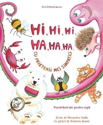 Hi, hi, hi, ha, ha, ha cu prietenii mei simpatici: Poezii ilustrate pentru copii (Prieteni Mereu)