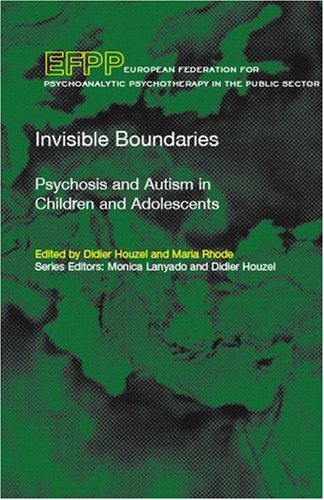 Invisible Boundaries: Psychosis And Autism in Children And Adolescents (Efpp Series (European Federation for Psychoanalytic Psychotherapy))