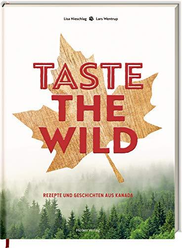 Taste the Wild: Rezepte und Geschichten aus Kanada