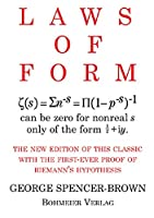 Laws of Form: The new edition of this classic with the first-ever proof of Riemans hypothesis