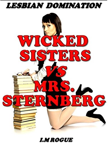 Wicked Sisters Vs Mrs. Sternberg: Dominated and Humiliated