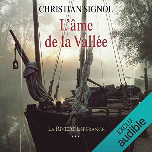 L'âme de la vallée     La Rivière Espérance 3              De :                                                                                                                                 Christian Signol                               Lu par :                                                                                                                                 Yves Mugler                      Durée : 8 h et 48 min     10 notations     Global 4,0