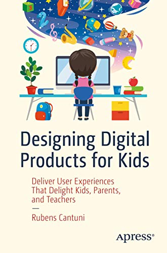 Designing Digital Products for Kids: Deliver User Experiences That Delight Kids, Parents, and Teachers (English Edition)