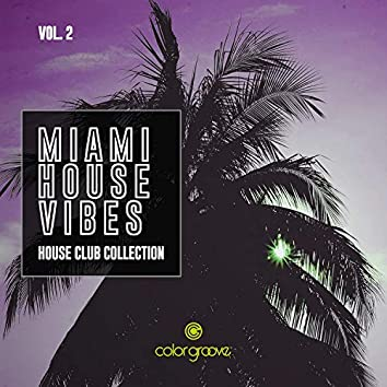 Miami House Vibes, Vol. 2 (House Club Collection)