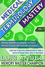 Medical Terminology Mastery: Proven Memory Techniques to Help Pre Med School and Nursing Students Learn How to Creatively Remember Medical Terms to Master Dictionary Prefix, Suffix, & Root Words