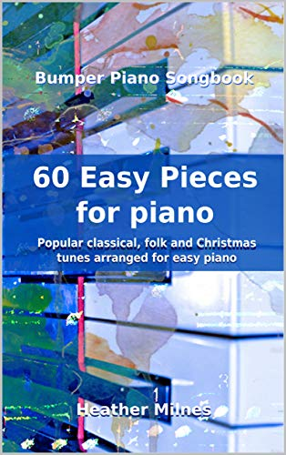 60 Easy Pieces for Piano: Popular classical, folk and Christmas tunes arranged for easy piano | Bumper Piano Songbook (English Edition)