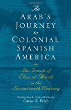 An Arab's Journey To Colonial Spanish America: The Travels of Elias al-Musili in the Seventeenth Century