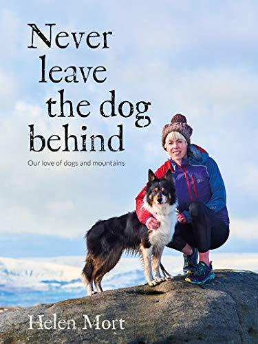 Never Leave the Dog Behind: Our love of dogs and mountains (English Edition)