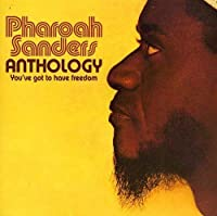 Anthology: You've Got to Have Freedom by Pharoah Sanders (2005-12-27)