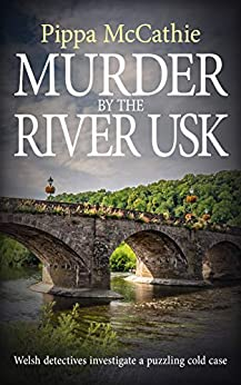 MURDER BY THE RIVER USK: Welsh detectives investigate a puzzling cold case (The Havard and Lambert mysteries Book 3) by [Pippa McCathie]