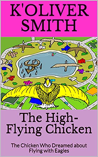 The High-Flying Chicken : The Chicken Who Dreamed about Flying with Eagles (English Edition)