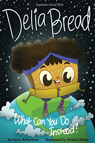 Delia Bread: What Can You Do Instead? (Superhero Social Skills)