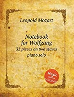 Notebook for Wolfgang: 32 pieces on two staves piano solo (Mozart Sheet Music)