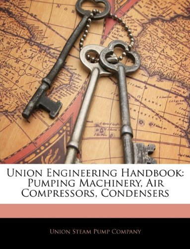 Union Engineering Handbook: Pumping Machinery, Air Compressors, Condensers
