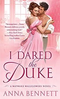 I Dared the Duke: A Wayward Wallflowers Novel (The Wayward Wallflowers Book 2) by [Anna Bennett]